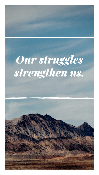 Our struggles strengthen us.